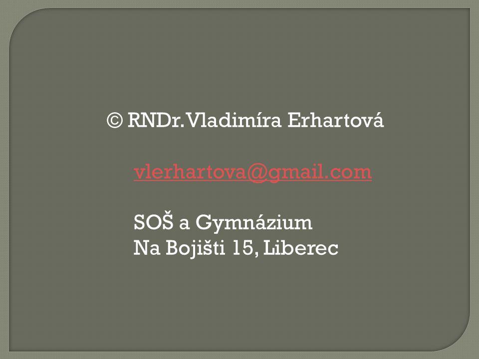 © RNDr.Vladimíra Erhartová vlerhartova@gmail.com SOŠ a Gymnázium Na Bojišti 15, Liberec