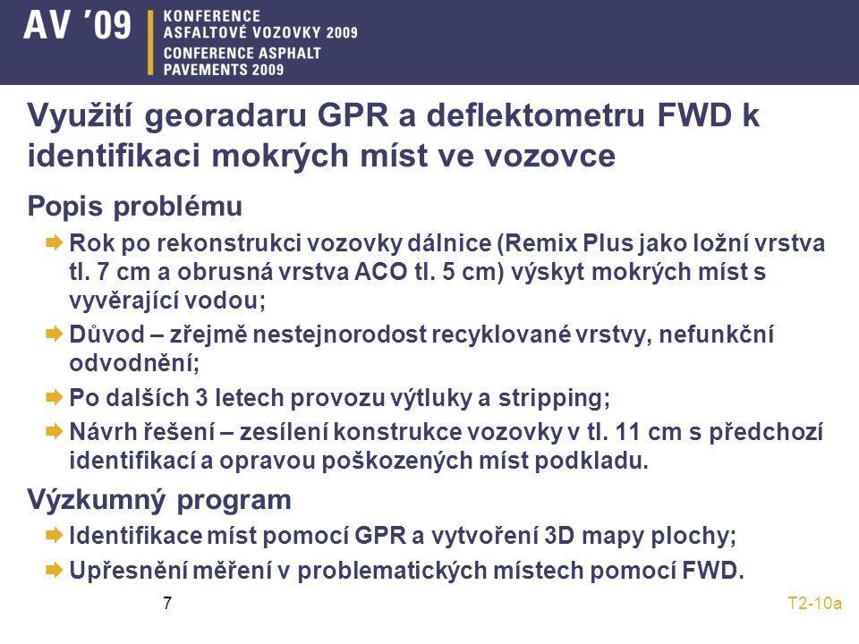 T2-10a7 Využití georadaru GPR a deflektometru FWD k identifikaci mokrých míst ve vozovce Popis problému  Rok po rekonstrukci vozovky dálnice (Remix Plus jako ložní vrstva tl.