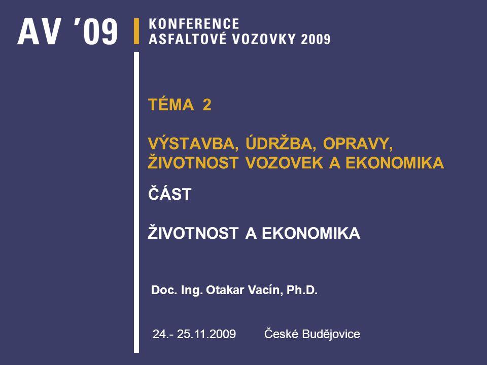 TÉMA 2 VÝSTAVBA, ÚDRŽBA, OPRAVY, ŽIVOTNOST VOZOVEK A EKONOMIKA ČÁST ŽIVOTNOST A EKONOMIKA 24.- 25.11.2009 České Budějovice Doc.