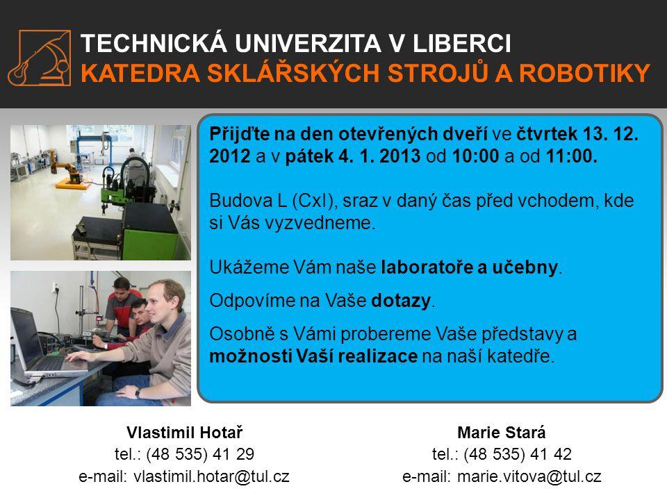 TECHNICKÁ UNIVERZITA V LIBERCI KATEDRA SKLÁŘSKÝCH STROJŮ A ROBOTIKY Přijďte na den otevřených dveří ve čtvrtek 13. 12. 2012 a v pátek 4. 1. 2013 od 10