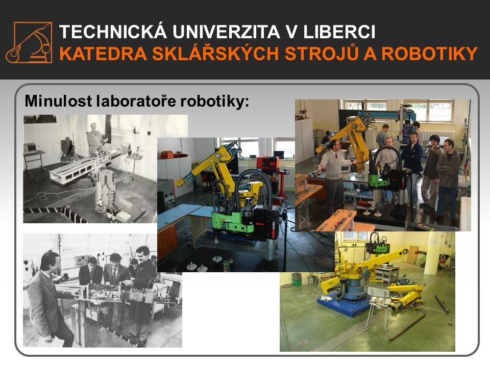 TECHNICKÁ UNIVERZITA V LIBERCI KATEDRA SKLÁŘSKÝCH STROJŮ A ROBOTIKY Minulost laboratoře robotiky: