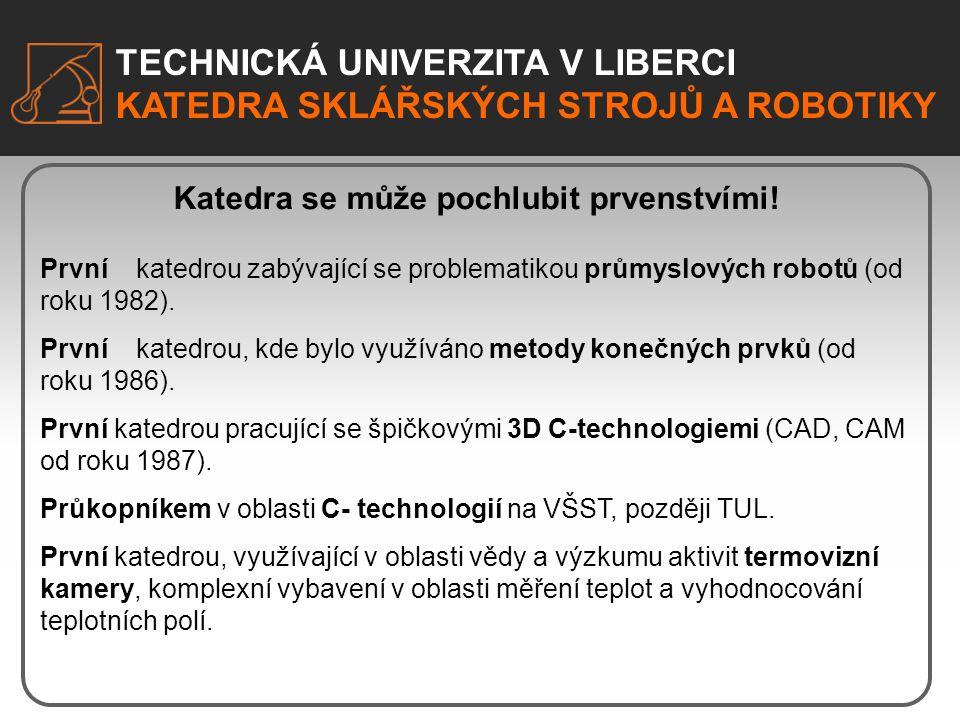 TECHNICKÁ UNIVERZITA V LIBERCI KATEDRA SKLÁŘSKÝCH STROJŮ A ROBOTIKY TECHNICKÁ UNIVERZITA V LIBERCI KATEDRA SKLÁŘSKÝCH STROJŮ A ROBOTIKY Katedra se můž