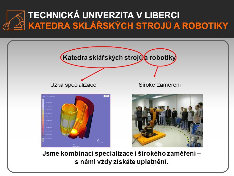 TECHNICKÁ UNIVERZITA V LIBERCI KATEDRA SKLÁŘSKÝCH STROJŮ A ROBOTIKY TECHNICKÁ UNIVERZITA V LIBERCI KATEDRA SKLÁŘSKÝCH STROJŮ A ROBOTIKY Katedra sklářs
