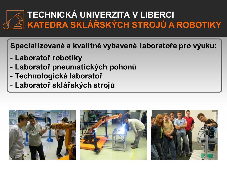 TECHNICKÁ UNIVERZITA V LIBERCI KATEDRA SKLÁŘSKÝCH STROJŮ A ROBOTIKY Specializované a kvalitně vybavené laboratoře pro výuku: - Laboratoř robotiky - La