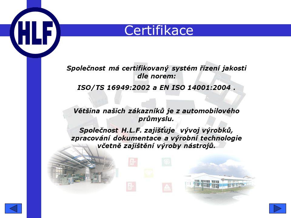 Certifikace Společnost má certifikovaný systém řízení jakosti dle norem: ISO/TS 16949:2002 a EN ISO 14001:2004.