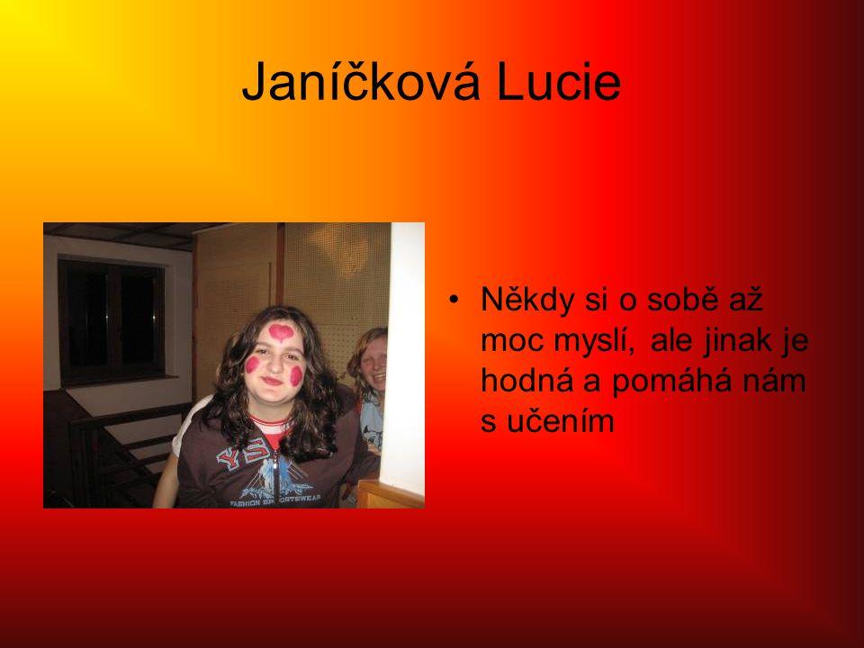 Janíčková Lucie •Někdy si o sobě až moc myslí, ale jinak je hodná a pomáhá nám s učením