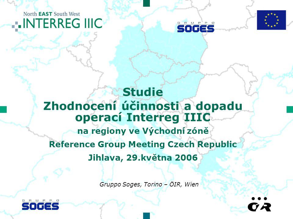 Studie Zhodnocení účinnosti a dopadu operací Interreg IIIC na regiony ve Východní zóně Reference Group Meeting Czech Republic Jihlava, 29.května 2006 Gruppo Soges, Torino – ÖIR, Wien