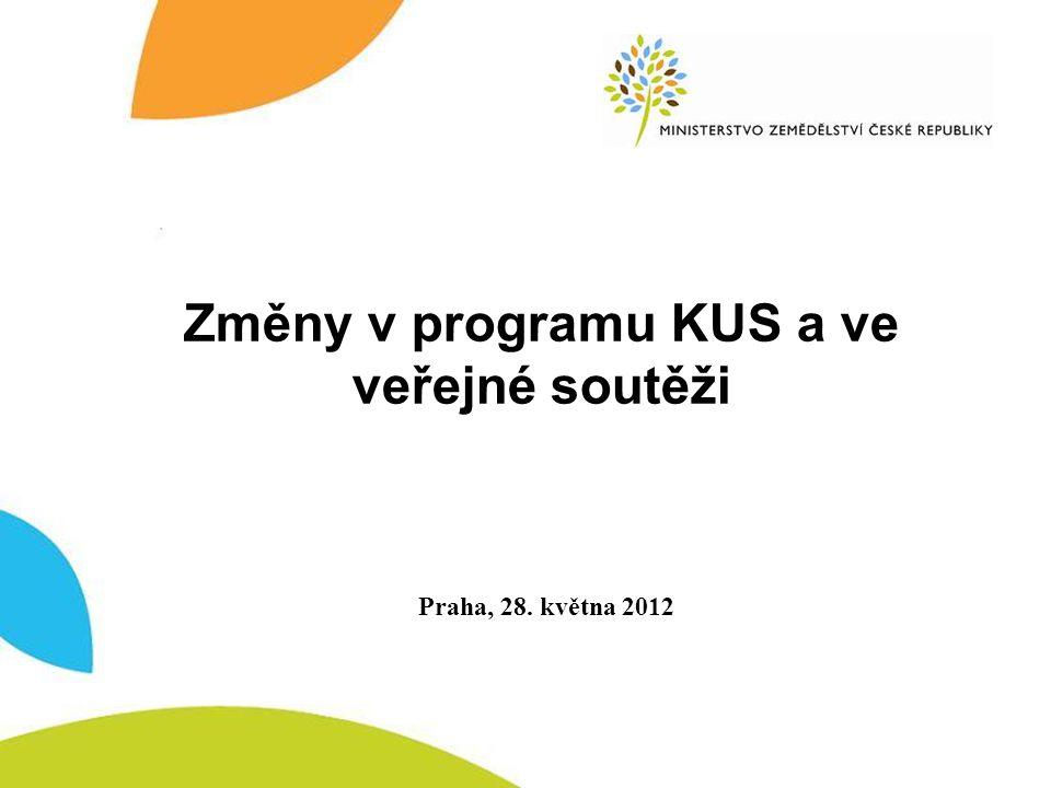 Nový program MZe - dvoustupňová veřejná soutěž Změny v programu KUS a ve veřejné soutěži Praha, 28. května 2012