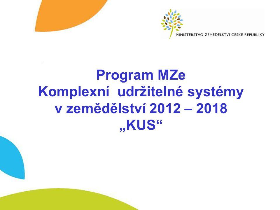 """Nový program MZe - dvoustupňová veřejná soutěž Program MZe Komplexní udržitelné systémy v zemědělství 2012 – 2018 """"KUS"""""""