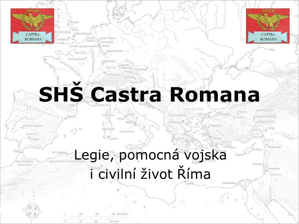 SHŠ Castra Romana Legie, pomocná vojska i civilní život Říma