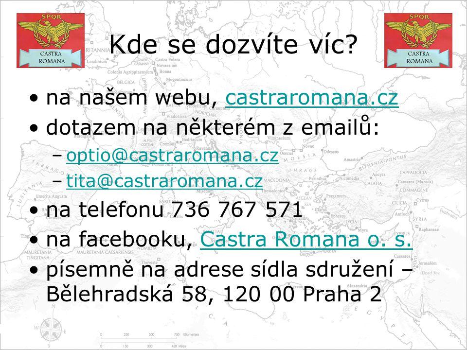 Kde se dozvíte víc? •na našem webu, castraromana.czcastraromana.cz •dotazem na některém z emailů: –optio@castraromana.czoptio@castraromana.cz –tita@ca