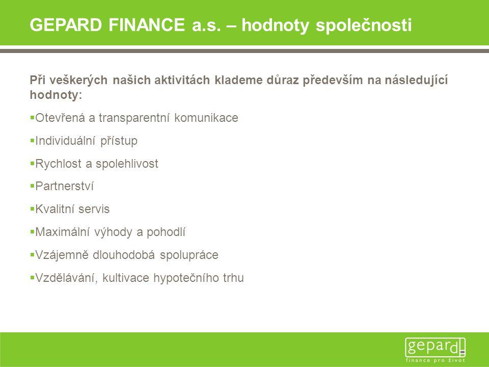 GEPARD FINANCE a.s. – hodnoty společnosti Při veškerých našich aktivitách klademe důraz především na následující hodnoty:  Otevřená a transparentní k
