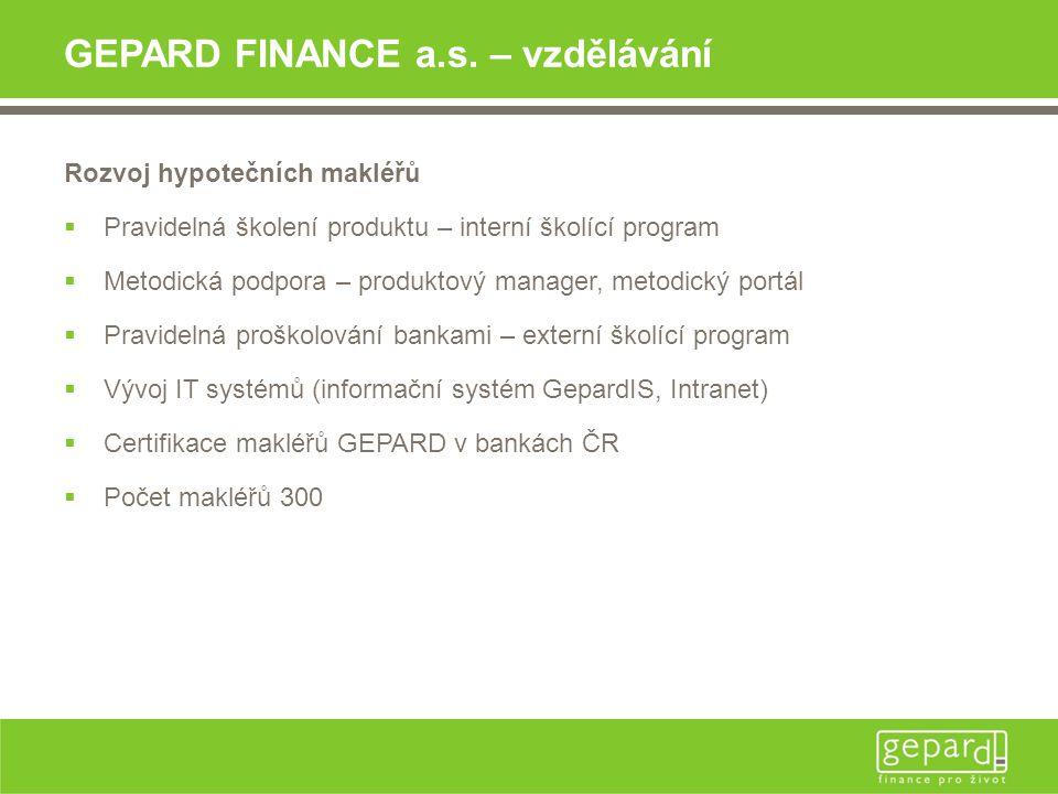GEPARD FINANCE a.s. – vzdělávání Rozvoj hypotečních makléřů  Pravidelná školení produktu – interní školící program  Metodická podpora – produktový m