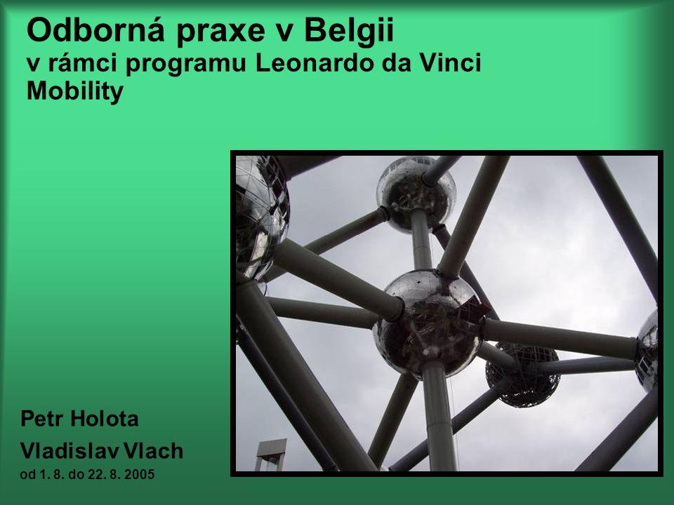 Odborná praxe v Belgii v rámci programu Leonardo da Vinci Mobility Petr Holota Vladislav Vlach od 1. 8. do 22. 8. 2005