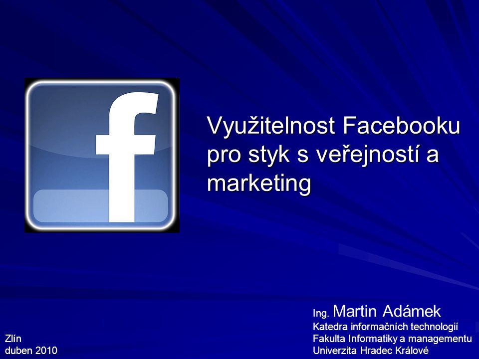 """Martin Adámek (KIT FIM UHK) Využitelnost FB pro PR a MRKTG 2 Úvod Primární účel sociálních sítí –nezávažná společenská komunikace, udržení kontaktu –zájmová fóra: sdílení zkušeností, odborná diskuze, dotazy a odpovědi Výhody FB pro uživatele (důvody obliby) –oproti jiným: skuteční lidé znající se z R života, skutečná jména –oproti Spolužákům: sdružení komunikace se všemi na jedno místo Zajímavost FB pro komerční činnost –oblíbenost u uživatelů –placená reklama není jednostranná podpora """"virálu (sdílení, """"olikování ) –pěstování loajality (členství a fanouškovství) –oslovení zákazníků a rychlá zpětná vazba (komentáře) –stránky (FB pages, veřejné profily) vs."""