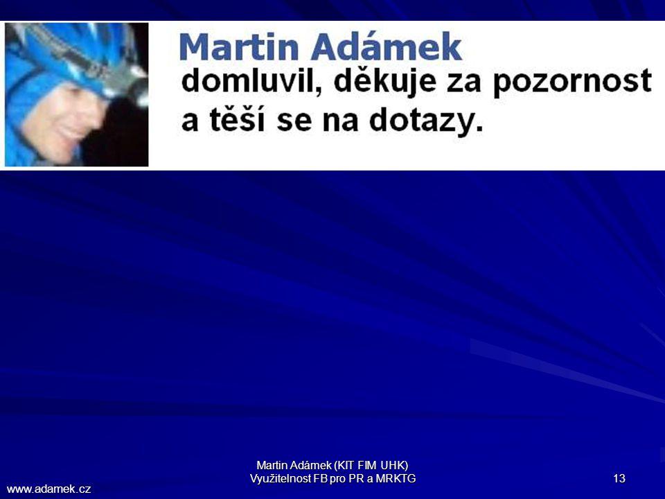 Martin Adámek (KIT FIM UHK) Využitelnost FB pro PR a MRKTG 13 www.adamek.cz