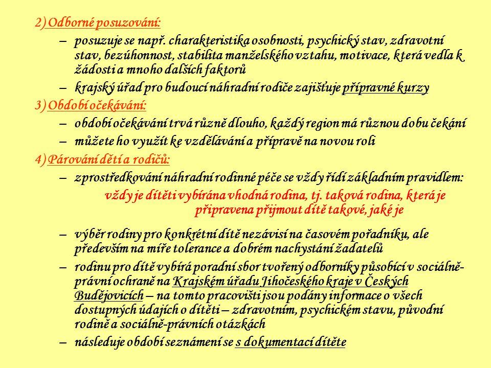 2) Odborné posuzování: –posuzuje se např. charakteristika osobnosti, psychický stav, zdravotní stav, bezúhonnost, stabilita manželského vztahu, motiva