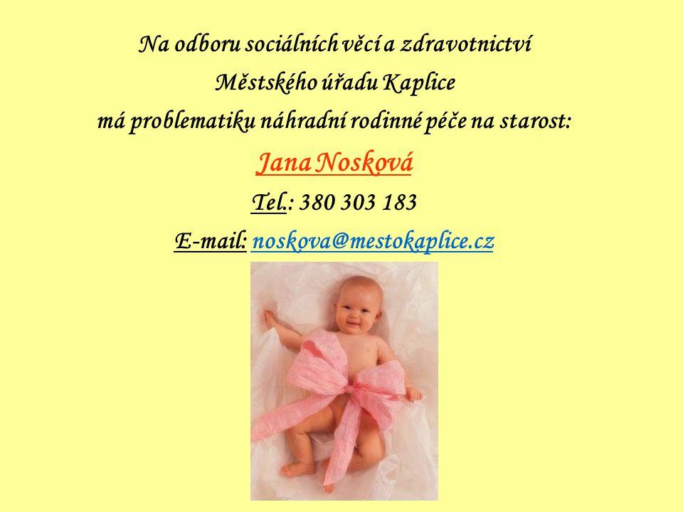 Na odboru sociálních věcí a zdravotnictví Městského úřadu Kaplice má problematiku náhradní rodinné péče na starost: Jana Nosková Tel.: 380 303 183 E-m