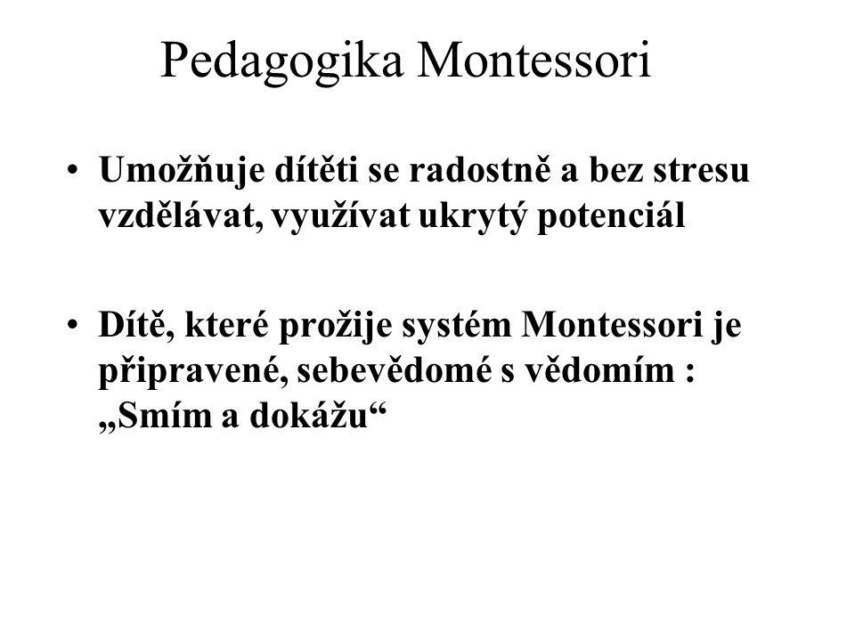 """•Umožňuje dítěti se radostně a bez stresu vzdělávat, využívat ukrytý potenciál •Dítě, které prožije systém Montessori je připravené, sebevědomé s vědomím : """"Smím a dokážu Pedagogika Montessori"""