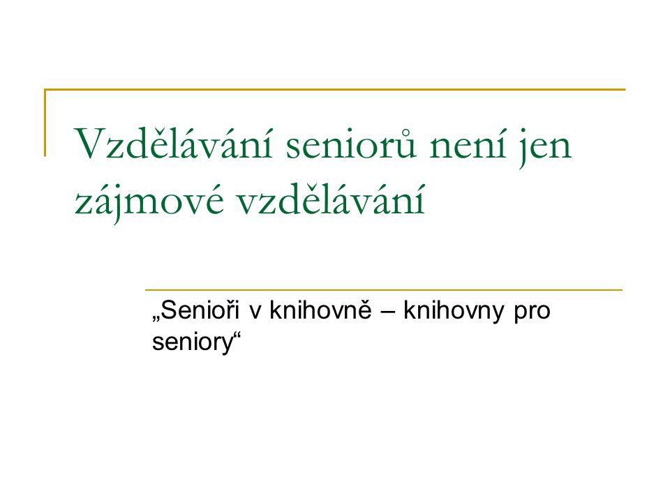 """Vzdělávání seniorů není jen zájmové vzdělávání """"Senioři v knihovně – knihovny pro seniory"""""""