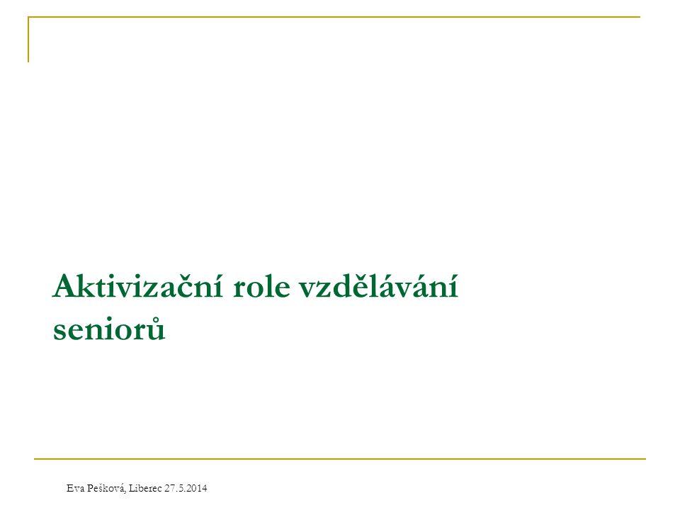 Eva Pešková, Liberec 27.5.2014 Aktivizační role vzdělávání seniorů