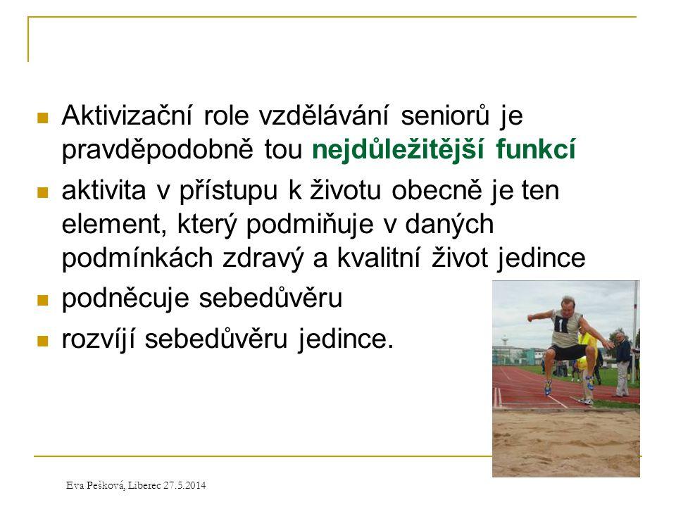 Eva Pešková, Liberec 27.5.2014  Aktivizační role vzdělávání seniorů je pravděpodobně tou nejdůležitější funkcí  aktivita v přístupu k životu obecně