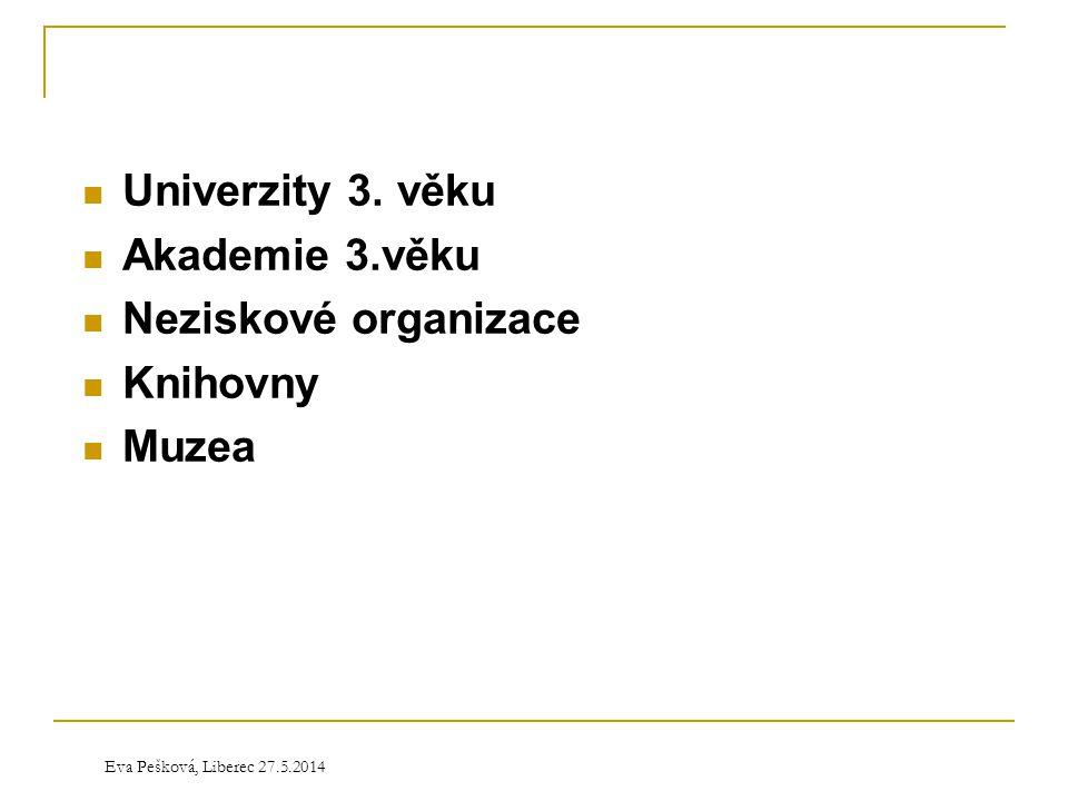 Eva Pešková, Liberec 27.5.2014  Univerzity 3. věku  Akademie 3.věku  Neziskové organizace  Knihovny  Muzea