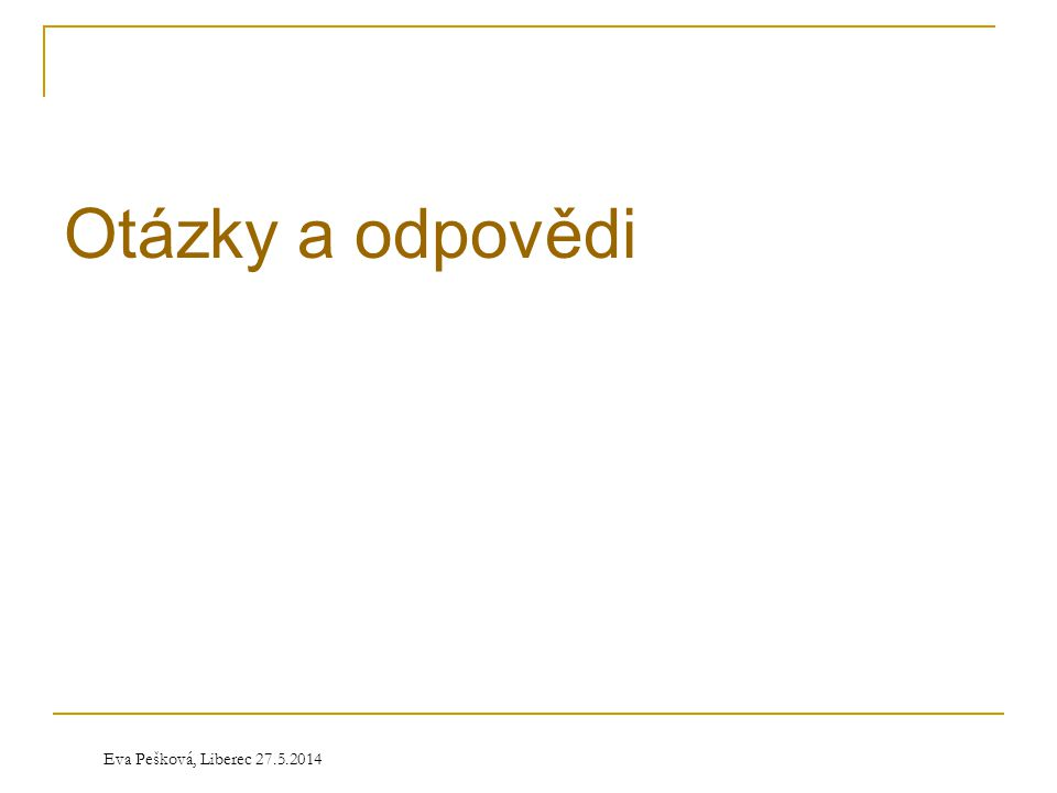 Eva Pešková, Liberec 27.5.2014 Otázky a odpovědi