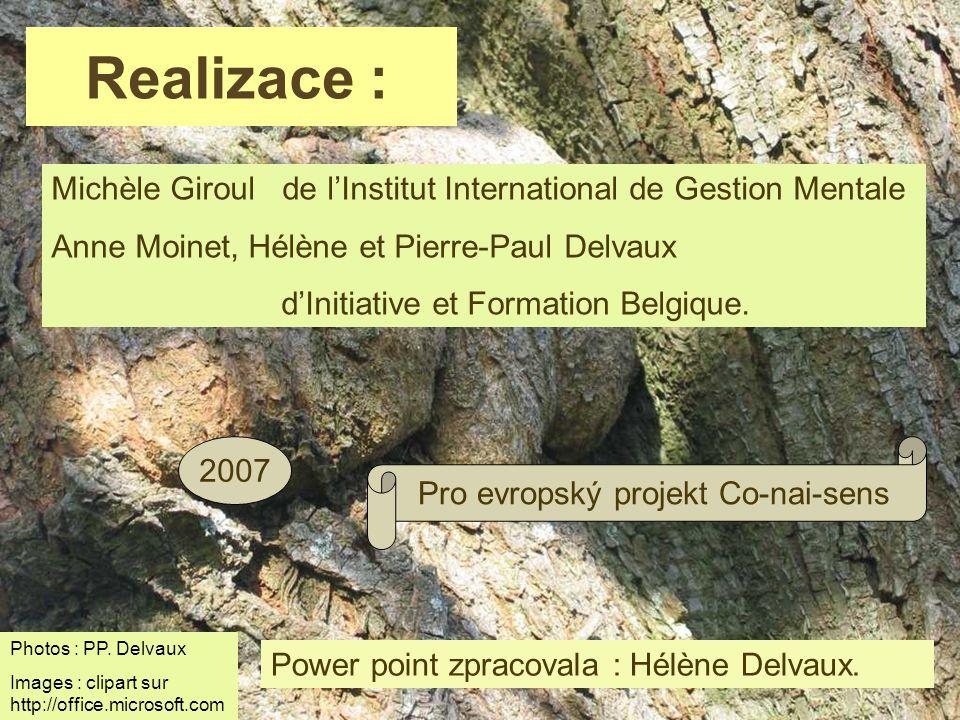 Michèle Giroul de l'Institut International de Gestion Mentale Anne Moinet, Hélène et Pierre-Paul Delvaux d'Initiative et Formation Belgique. Realizace
