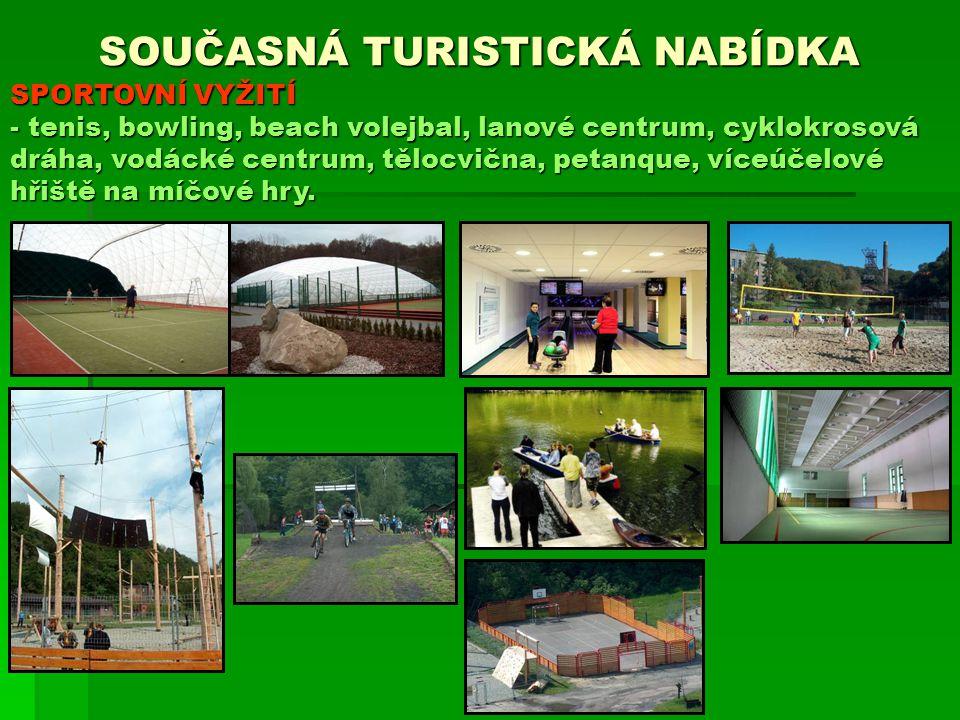 SOUČASNÁ TURISTICKÁ NABÍDKA SPORTOVNÍ VYŽITÍ - tenis, bowling, beach volejbal, lanové centrum, cyklokrosová dráha, vodácké centrum, tělocvična, petanq