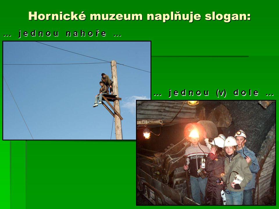 … j e d n o u n a h o ř e … … j e d n o u (v) d o l e … … j e d n o u (v) d o l e … Hornické muzeum naplňuje slogan: