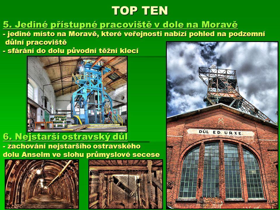 5. Jediné přístupné pracoviště v dole na Moravě - jediné místo na Moravě, které veřejnosti nabízí pohled na podzemní důlní pracoviště důlní pracoviště