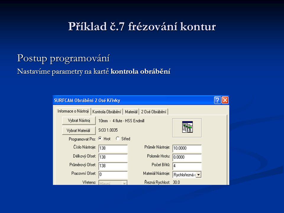 Příklad č.7 frézování kontur Postup programování Nastavíme parametry na kartě kontrola obrábění