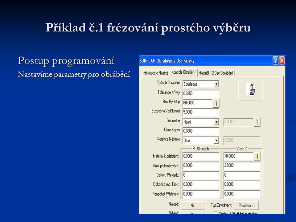 Příklad č.1 frézování prostého výběru Postup programování Nastavíme parametry pro obrábění