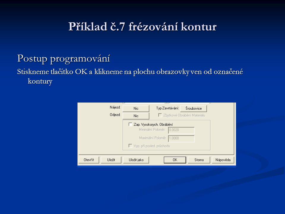 Příklad č.7 frézování kontur Postup programování Stiskneme tlačítko OK a klikneme na plochu obrazovky ven od označené kontury