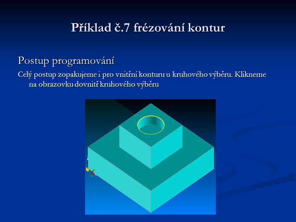 Příklad č.7 frézování kontur Postup programování Celý postup zopakujeme i pro vnitřní konturu u kruhového výběru. Klikneme na obrazovku dovnitř kruhov