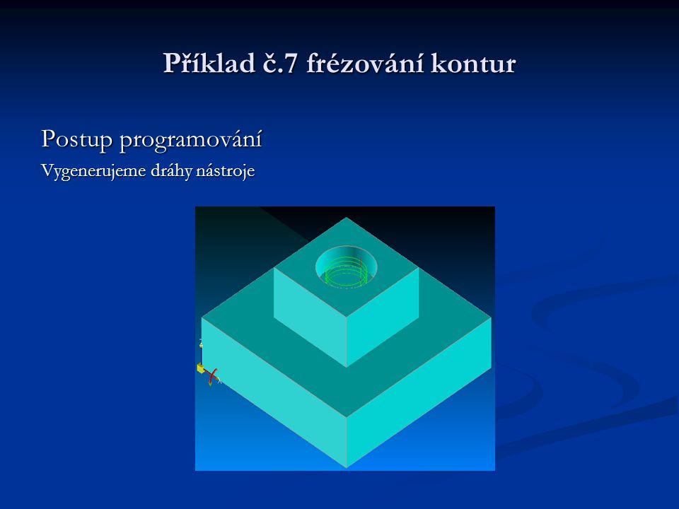 Příklad č.7 frézování kontur Postup programování Vygenerujeme dráhy nástroje