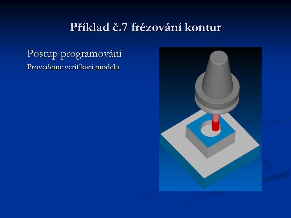 Příklad č.7 frézování kontur Postup programování Provedeme verifikaci modelu
