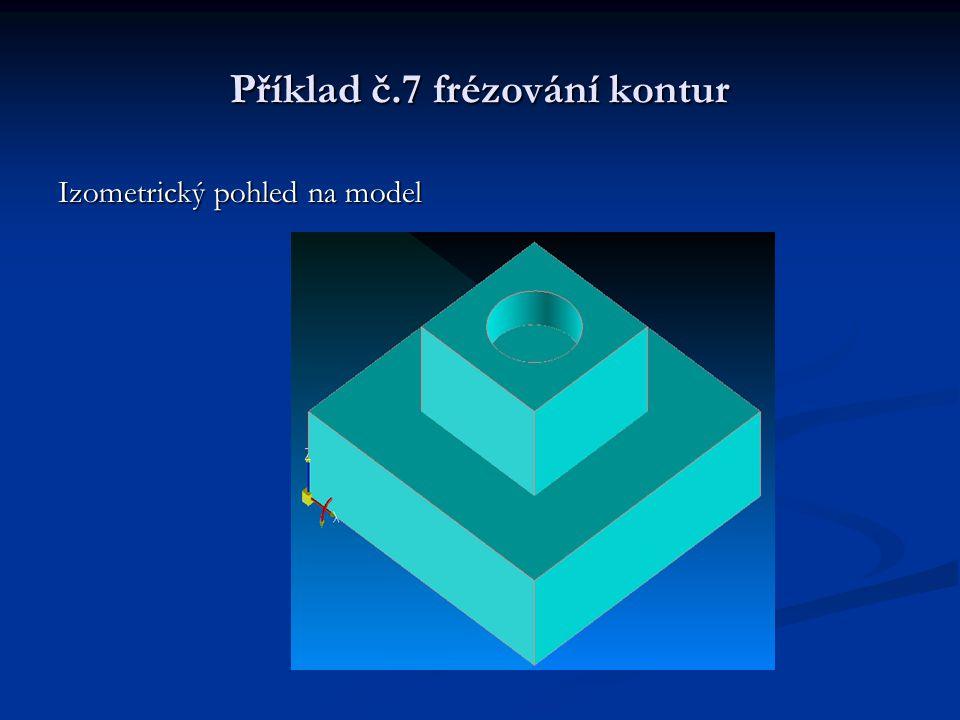Příklad č.7 frézování kontur Izometrický pohled na model