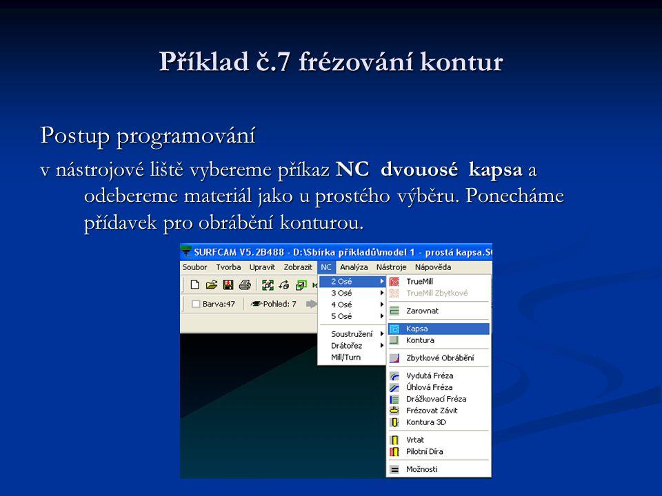 Příklad č.7 frézování kontur Postup programování v nástrojové liště vybereme příkaz NC dvouosé kapsa a odebereme materiál jako u prostého výběru. Pone