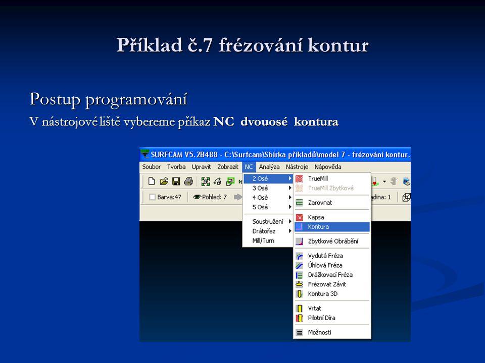 Příklad č.7 frézování kontur Postup programování V nástrojové liště vybereme příkaz NC dvouosé kontura