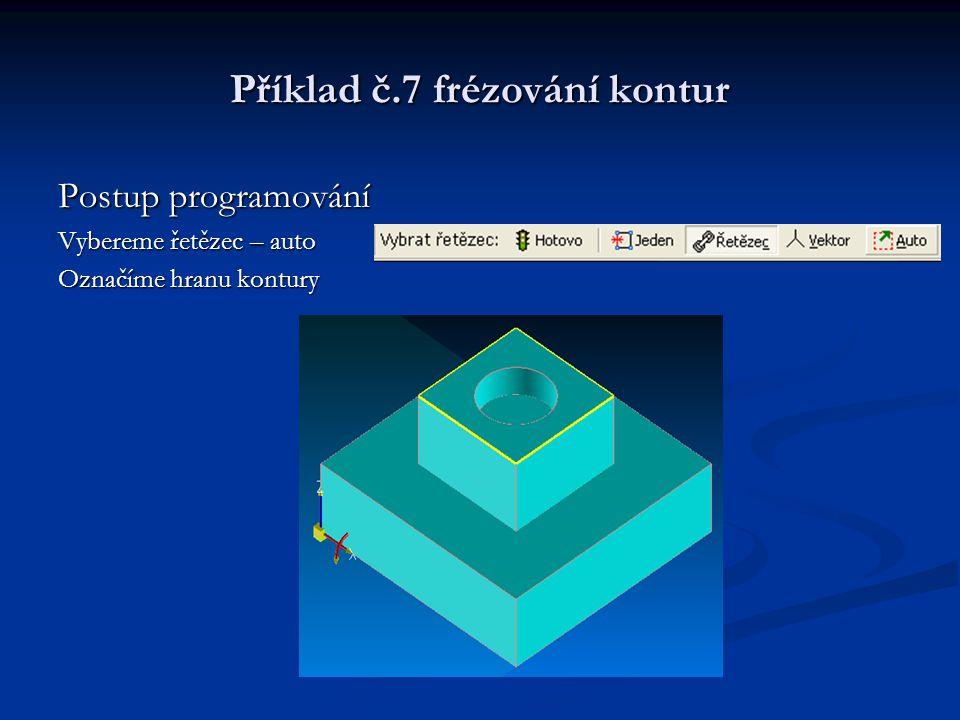 Příklad č.7 frézování kontur Postup programování Vybereme řetězec – auto Označíme hranu kontury