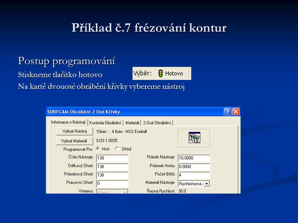 Příklad č.7 frézování kontur Postup programování Stiskneme tlačítko hotovo Na kartě dvouosé obrábění křivky vybereme nástroj