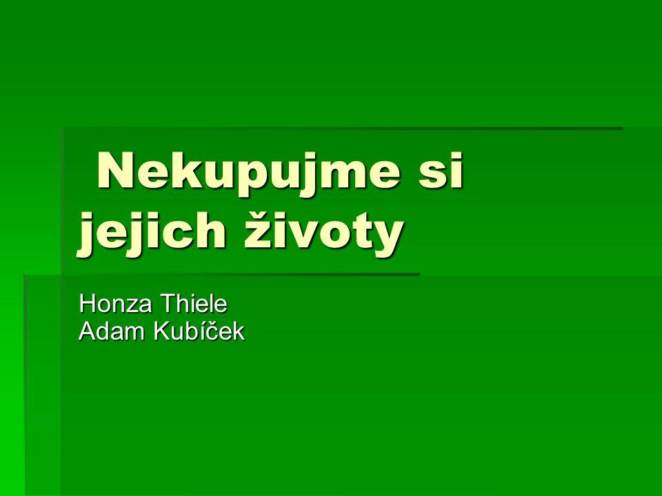Nekupujme si jejich životy Nekupujme si jejich životy Honza Thiele Adam Kubíček