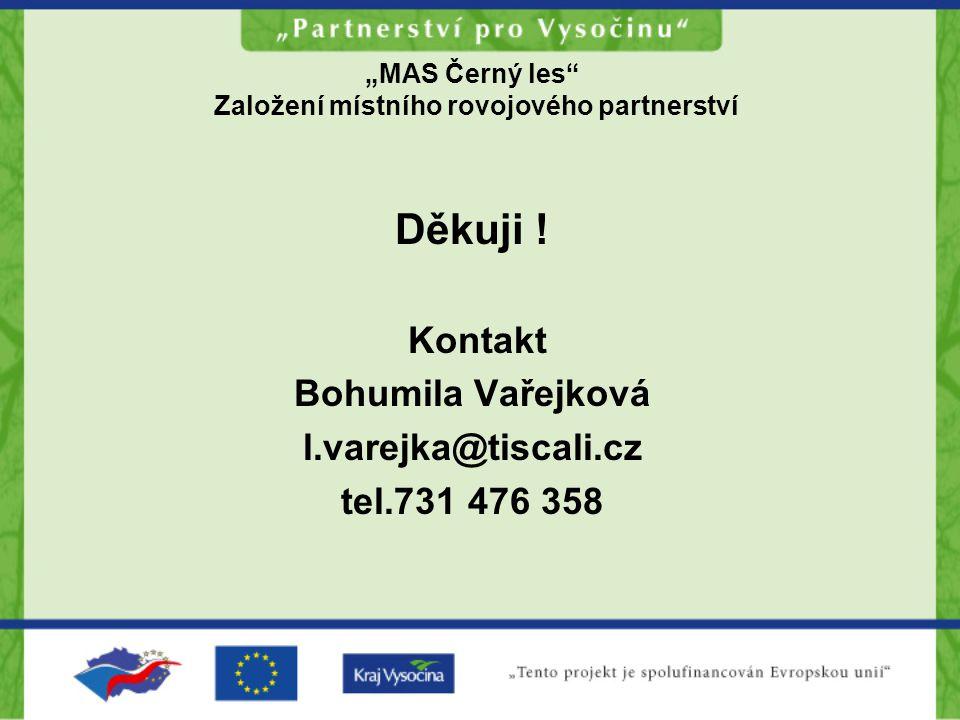 """""""MAS Černý les"""" Založení místního rovojového partnerství Děkuji ! Kontakt Bohumila Vařejková l.varejka@tiscali.cz tel.731 476 358"""