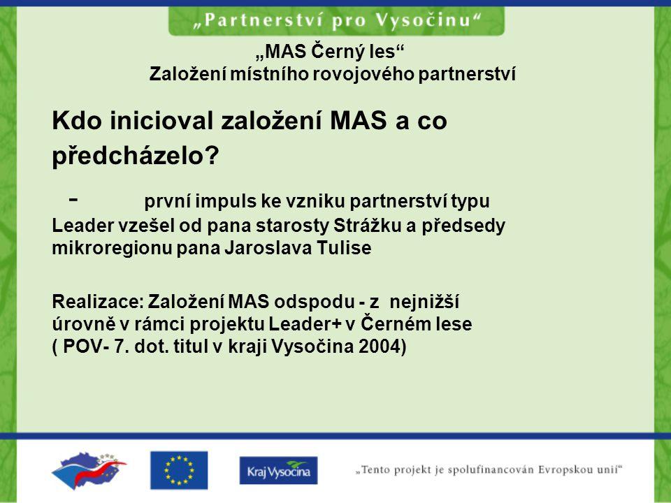 """""""MAS Černý les"""" Založení místního rovojového partnerství Kdo inicioval založení MAS a co předcházelo? - první impuls ke vzniku partnerství typu Leader"""