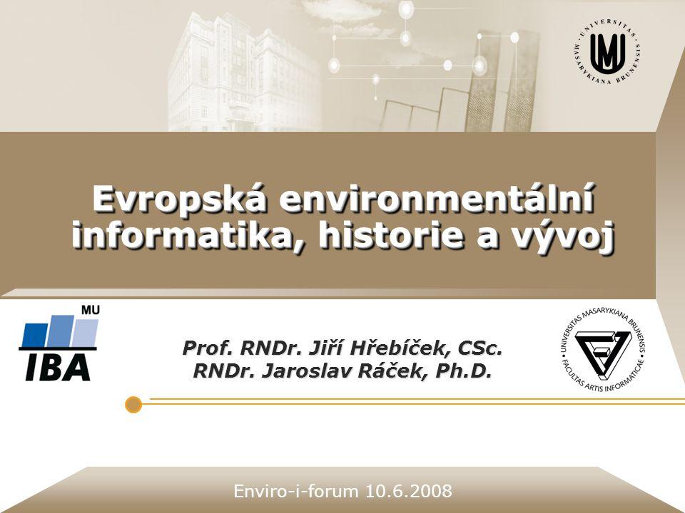 Enviro-i-forum 10.6.2008 Evropská environmentální informatika, historie a vývoj Prof.