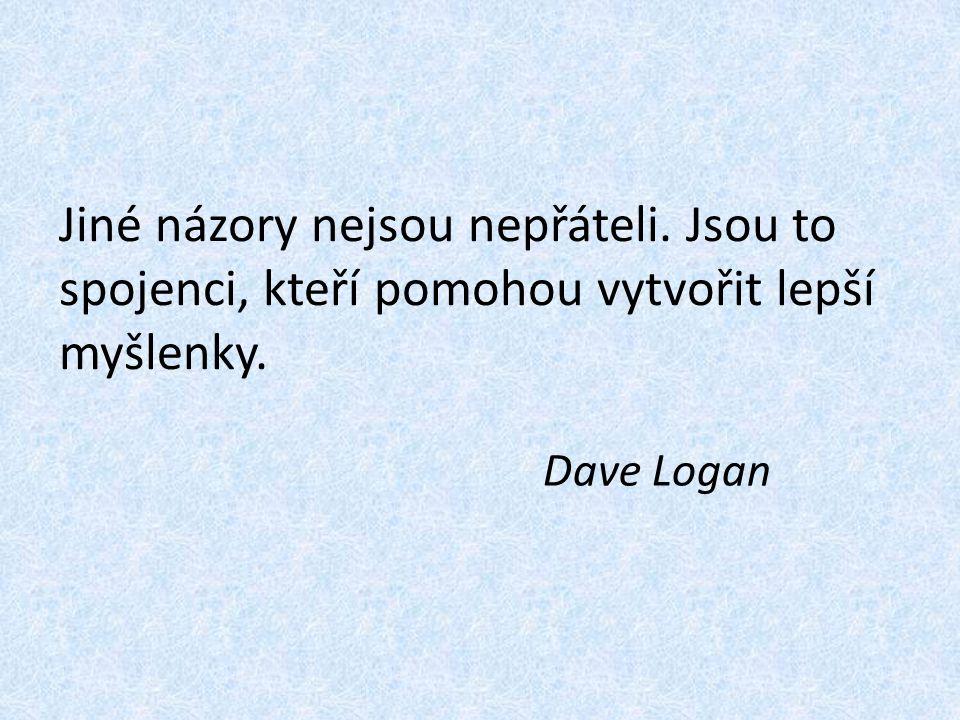 Jiné názory nejsou nepřáteli. Jsou to spojenci, kteří pomohou vytvořit lepší myšlenky. Dave Logan