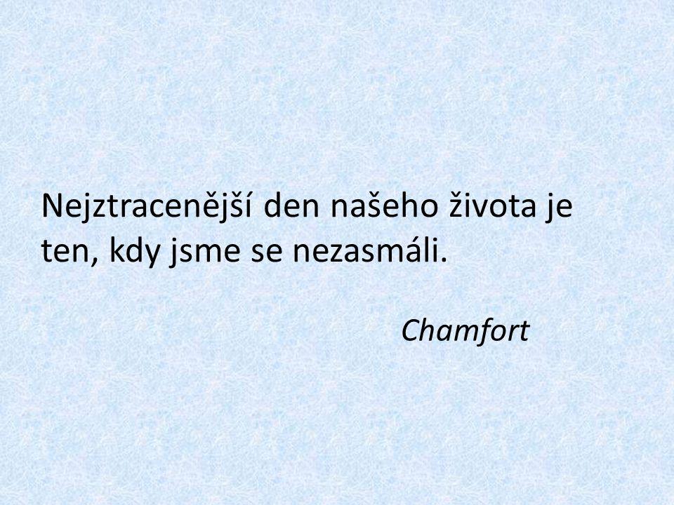 Nejztracenější den našeho života je ten, kdy jsme se nezasmáli. Chamfort