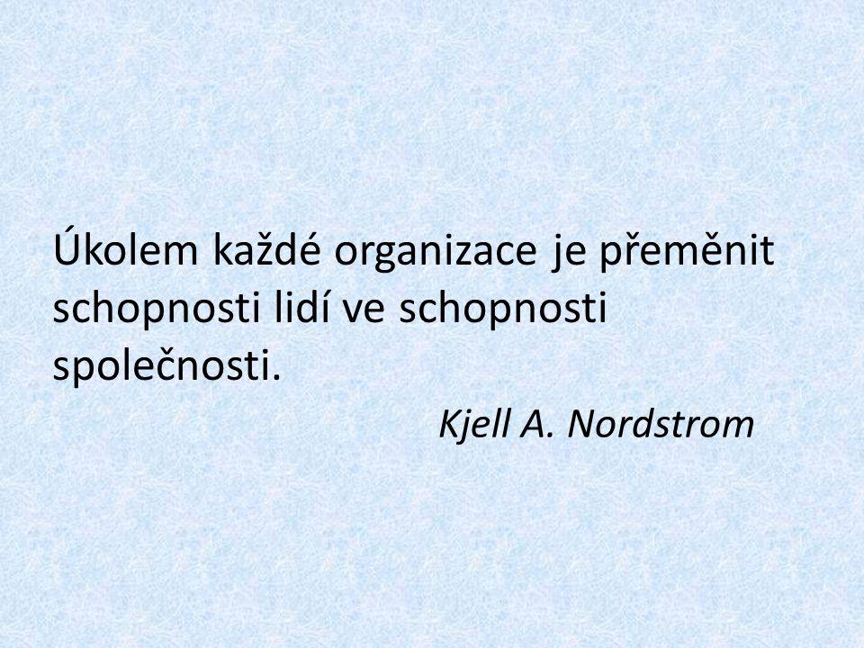 Úkolem každé organizace je přeměnit schopnosti lidí ve schopnosti společnosti. Kjell A. Nordstrom